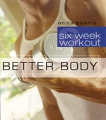 Better Body : Six-week Workouts - Anita Bean