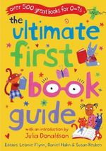 The Ultimate First Book Guide : Over 500 Great Books for 0-7s - Daniel Hahn