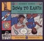 Down to Earth : The Story of Gravity : Science Works - Jacqui Bailey