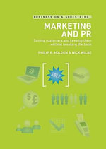 Marketing and PR : Getting Customers and Keeping Them...without Breaking the Bank - Philip Holden
