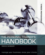 The Personal Trainer's Handbook : Manage Your Business, Know Your Clients - Rebbecca Weissbort