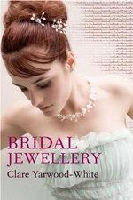 Bridal Jewellery : Jewellery Handbooks - Clare Yarwood-White