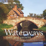 Waterways Past and Present : A Unique Record of Britain's Waterways Heritage - Derek Pratt