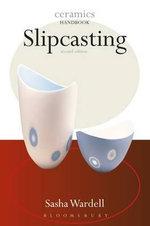 Slipcasting : Ceramics Handbooks - Sasha Wardell