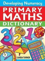 Developing Numeracy: Primary Maths Dictionary : Key Stage 2 Concise Illustrated Mathematics Language - Garda Turner