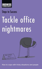 Tackle Office Nightmares : How to Cope with Tricky Situations and People - Bloomsbury Publishing
