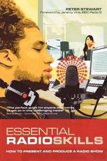 Essential Radio Skills : How to Present and Produce a Radio Show - Peter Stewart