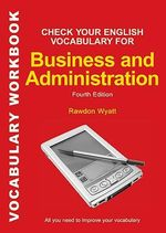 Check Your English Vocabulary for Business and Administration : All You Need to Improve Your Vocabulary - Rawdon Wyatt
