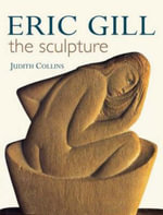 Eric Gill : The Sculpture - Judith Collins