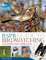 RSPB Guide to Birdwatching : A Step-by-step Approach - David Chandler