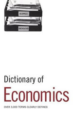 Dictionary of Economics : Over 3, 000 Terms Clearly Defined - Bloomsbury Publishing
