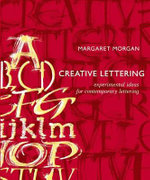 Creative Lettering : Experimental Ideas for Contemporary Lettering - Margaret Morgan