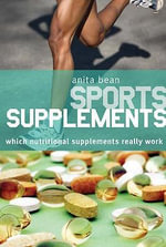 Sports Supplements : Which Nutritional Supplements Really Work - Anita Bean