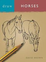 Draw Horses : DRAW BOOKS - David Brown