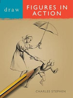 Draw Figures in Action : DRAW BOOKS - Charles Stephens