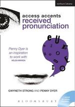Access Accents: Received Pronunciation (RP) : An Accent Training Resource for Actors