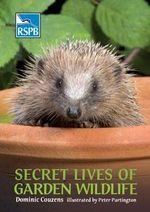 Secret Lives of Garden Wildlife : RSPB - Dominic Couzens