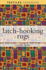 Latch-hooking Rugs : Create Fun and Easy Locker Hooked Projects - Lynda Spiro