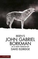 John Gabriel Borkman : Methuen Drama - David Eldridge