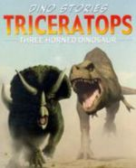 Triceratops : Three horned dinosaur : Dino Stories - Gail Bushnell