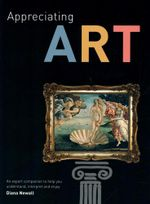 Appreciating Art : An Expert Companion to Help You Understand, Interpret and Enjoy - Nancy G. Heller