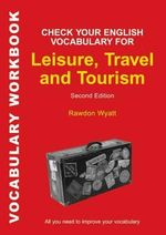 Check Your English Vocabulary for Leisure, Travel and Tourism : All You Need to Improve Your Vocabulary - Rawdon Wyatt