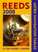 Reeds Astro-navigation Tables 2008 - Lt Cdr Harry J. Baker