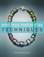 Precious Metal Clay Techniques : Fundamentals of Metalsmithing - Tim McCreight