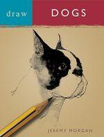 Draw Dogs : Draw Books - Jeremy Morgan