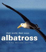 Albatross : Their world, their ways - Julian Fitter