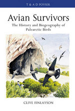Avian Survivors : The History and Biogeography of Palearctic Birds - Clive Finlayson