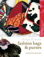 Fashion Bags and Purses : Design and make - Christina Brodie