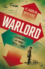 Warlord : A Life of Churchill at War, 1874 - 1945 - Carlo D'Este