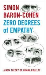 Zero Degrees of Empathy : A New Theory of Human Cruelty - Simon Baron-Cohen