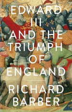 Edward III and the Triumph of England : The Battle of Crecy and the Company of the Garter - Richard Barber