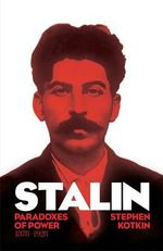 Stalin : Paradoxes of Power, 1878-1928 : Volume 1 - Stephen Kotkin