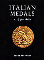 Italian Medals c.1530-1600 : In British Public Collections - Philip Attwood