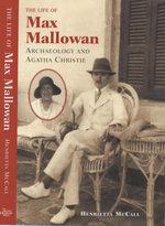 The Life of Max Mallowan : Archaeology and Agatha Christie - Henrietta McCall