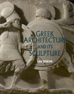 Greek Architecture and Its Sculpture : In the British Museum - Ian Jenkins
