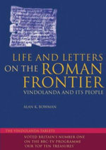 Life and Letters on the Roman Frontier : Vindolanda and Its People - Alan K. Bowman