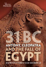 31 BC : Antony, Cleopatra and the Fall of Egypt - David Stuttard