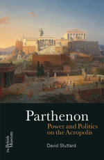 The Parthenon : Power and Politics on the Acropolis - David Stuttard
