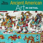 Ancient American Art in Detail : The British Museum - Colin McEwan