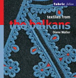 Textiles from the Balkans : Fabric Folios - Diane Waller
