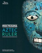 Moctezuma : Aztec Ruler : The British Museum - Colin McEwan