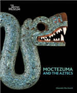 Moctezuma and the Aztecs - Elisenda Vila Llonch