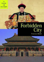 The Forbidden City : Place in History Ser. - Frances Wood