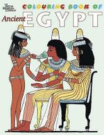 The British Museum Colouring Book of Ancient Egypt : Masterpieces of Ancient Egyptian Art in the Britis... - Richard Parkinson