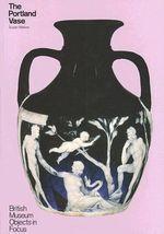 The Portland Vase : Objects in Focus - Susan Walker