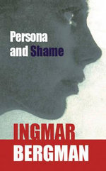 Persona and Shame : The Screenplays of Ingmar Bergman - Ingmar Bergman
